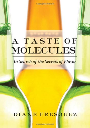 A Taste Of Molecules: In Search Of The Secrets Of Flavor (Women Writing Science)