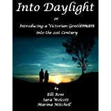 "Into Daylight or Introducing a Victorian Gentleman into the 21st Centuryvon ""Elli Rose"""