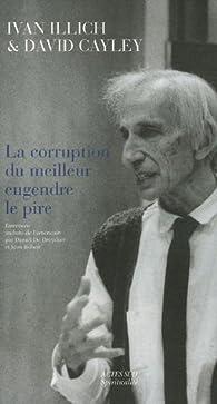 La corruption du meilleur engendre le pire par Ivan Illich
