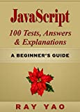 JavaScript: JavaScript 100 Tests, Answers & Explanations. Pass Final Exam, Job Interview Exam, Engineer Certification Exam...