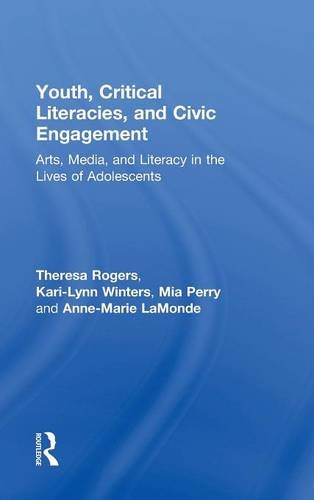 Youth, Critical Literacies, and Civic Engagement: Arts, Media, and Literacy in the Lives of Adolescents