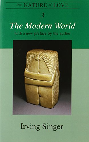 The Nature of Love: The Modern World (The Irving Singer Library) (Volume 3)