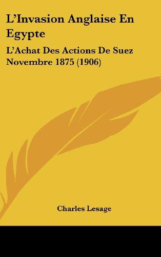 L'Invasion Anglaise En Egypte: L'Achat Des Actions de Suez Novembre 1875 (1906)