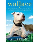 Wallace: The Underdog Who Conquered a Sport, Saved a Marriage, and Championed Pit Bulls--One Flying Disc at a Time (Hardback) - Common