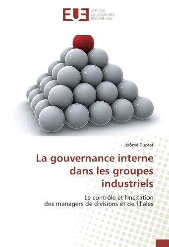 La gouvernance interne dans les groupes industriels: Le contrôle et l'incitation des managers de divisions et de filiales