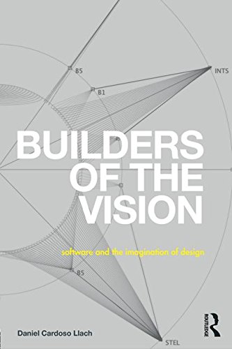 Builders of the Vision: Software and the Imagination of Design