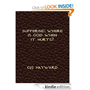Suffering: Where Is God When It Hurts? (The Collected Works of CJS Hayward)