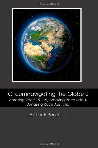 Circumnavigating the Globe 2: Amazing Race 15-19, Amazing Race Asia 4, Amazing Race Australia: Amazing Race 15 - 19, Amazing Race Asia 4, Amazing Race Australia 1