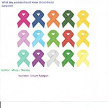 What Any Woman Should Know About Breast Cancer (       UNABRIDGED) by Misty Lynn Wesley Narrated by Steven Morgan