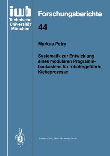 Systematik zur Entwicklung eines modularen Programmbaukastens fur robotergefuhrte Klebeprozesse (iwb Forschungsberichte)  [Petry, Markus] (Tapa Blanda)