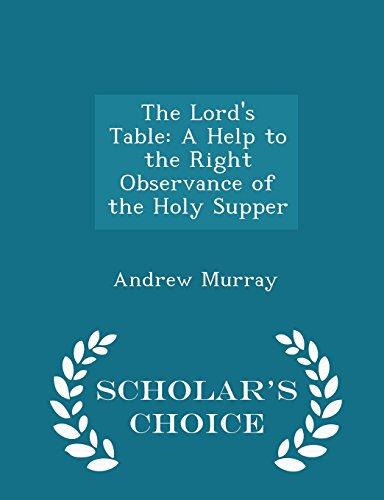 The Lord's Table: A Help to the Right Observance of the Holy Supper - Scholar's Choice Edition