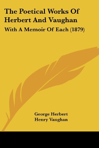 The Poetical Works of Herbert and Vaughan: With a Memoir of Each (1879)