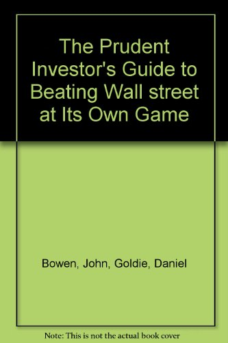 The Prudent Investor's Guide to Beating Wall street at Its Own Game PDF