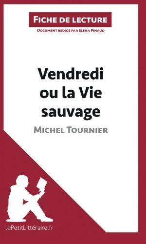 Vendredi ou la Vie sauvage de Michel Tournier (Fiche de lecture): Résumé Complet Et Analyse Détaillée De L'oeuvre
