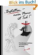 """""""Bestatten, mein Name ist Tod!"""" Friedhofsgeschichten aus dem Leben gerissen"""