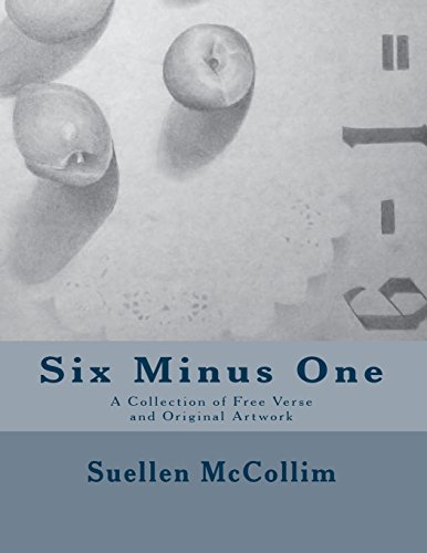Six Minus One: A Collection of Free Verse and Artwork by Suellen McCollim