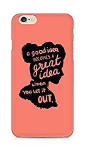 AMEZ a good idea becomes a great idea when you let it out Back Cover For Apple iPhone 6s