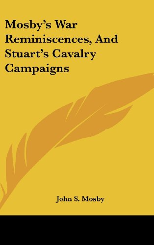 Mosby's War Reminiscences, and Stuart's Cavalry Campaigns