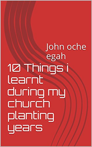 10-things-i-learnt-during-my-church-planting-years-john-oche-egah-english-edition