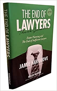 The End Of Lawyers, Thank Goodness! Estate Planning And The End Of Inefficient Lawyers
