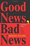 img - for Good News, Bad News: Journalism Ethics And The Public Interest (Critical Studies in Communication and in the Cultural Indust) Paperback - September 3, 1999 book / textbook / text book