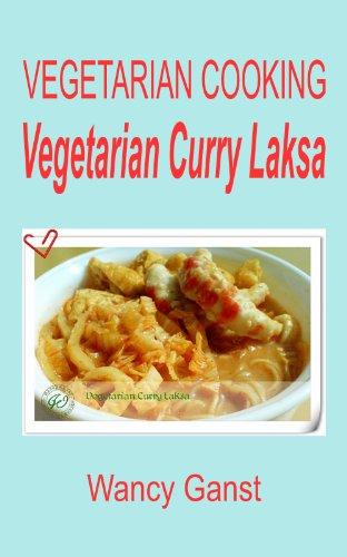 Vegetarian Cooking: Vegetarian Curry Laksa (Vegetarian Cooking - Vege Seafood Book 57)
