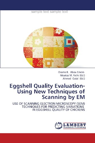 Eggshell Quality Evaluation- Using New Techniques Of Scanning By Em: Use Of Scanning Electron Microscopy (Sem) Techniques For Predicting Variations In Eggshell Quality Of Chickens