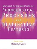 Workbook for the Identification of Phonological Processes and Distinctive Features 4th (fourth) Edition by Lowe, Robert J. [2009]