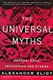 The Universal Myths: Heroes, Gods, Tricksters and Others (1439513333) by Eliot, Alexander