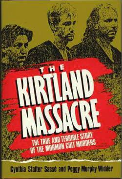 The Kirtland Massacre: The True and Terrible Story of the Mormon Cult Murders, Sasse, Cynthia Stalter; Widder, Peggy Murphy