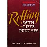 Rolling with life's punches: You can live life victoriously (0834112981) by Thompson, Virginia