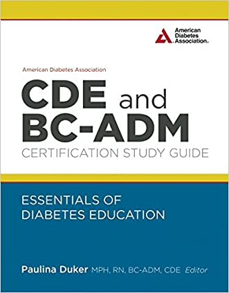 American Diabetes Association CDE and BC-ADM Certification Study Guide: Essentials of Diabetes Education written by Paulina N. Duker