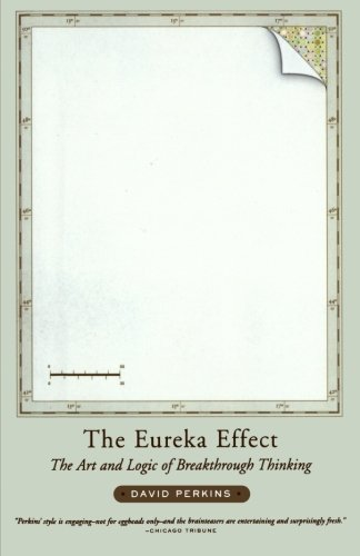 The Eureka Effect: The Art and Logic of Breakthrough Thinking