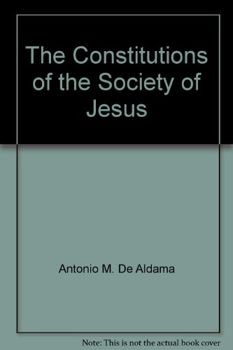 The constitutions of the Society of Jesus (Series II--Modern scholarly studies abut the Jesuits, English translation / I