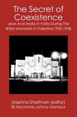 The Secret of Coexistence: Jews and Arabs in Haifa During the British Mandate in Palestine,1920-1948