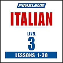 Italian Level 3: Learn to Speak and Understand Italian with Pimsleur Language Programs Speech by  Pimsleur Narrated by  Pimsleur