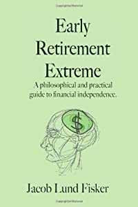 Early Retirement Extreme: A Philosophical and Practical Guide to Financial Independence by CreateSpace Independent Publishing Platform