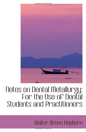 Notes On Dental Metallurgy: For The Use Of Dental Students And Practitioners