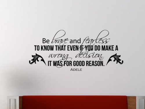 "Adele Inspirational Wall Decal Quote ""Be Brave And Fearless To Know That Even If You Do Make A Wrong Decision, It Was For Good Reason"" 40X17 Inches"