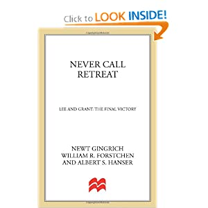 Never Call Retreat: Lee and Grant: The Final Victory by Newt Gingrich, William R. Forstchen and Albert S. Hanser