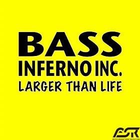 Bass Inferno Inc.-Larger Than Life
