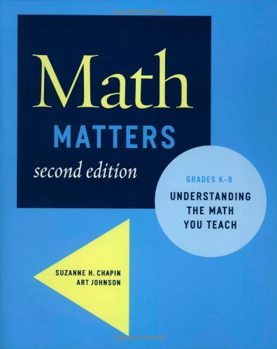 Math Matters: Understanding the Math You Teach, Grades K-8 (2nd Edition), by Suzanne H. Chapin, Art Johnson