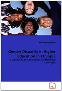 Gender Disparity in Higher Education in Ethiopia: A Case