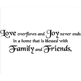 Love overflows and Joy never ends in a home that is blessed with   Family and Friends Vinyl Lettering Wall Decal Wall Words Sticker