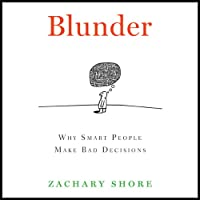 Blunder: Why Smart People Make Bad Decisions (       UNABRIDGED) by Zachary Shore Narrated by Zachary Shore, Kevin Pariseau