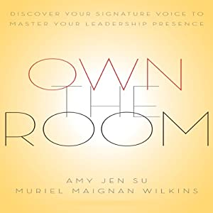 Own the Room: Discover Your Signature Voice to Master Your Leadership Presence | [Amy Jen Su, Muriel Maignan Wilkins]