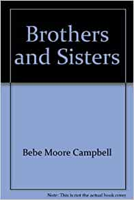 Brothers and Sisters: Bebe Moore Campbell: 9785557120869
