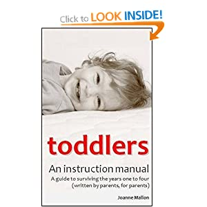Toddlers: An Instruction Manual: A Guide to Surviving the Years One to Four (Written by Parents, for Parents)