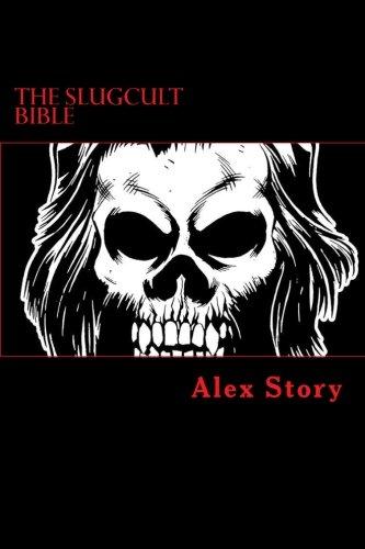 The Slugcult Bible: The Complete Alex Story Lyrical-Ritual Compendium