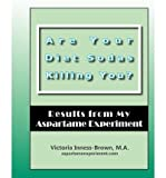 img - for { [ ARE YOUR DIET SODAS KILLING YOU? RESULTS FROM MY ASPARTAME EXPERIMENT ] } Inness-Brown M a, Victoria ( AUTHOR ) Nov-30-2010 Paperback book / textbook / text book